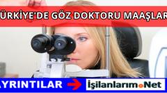 Göz Doktoru Nasıl Olunur? Uzman Göz Doktoru Maaşı Ne Kadar?