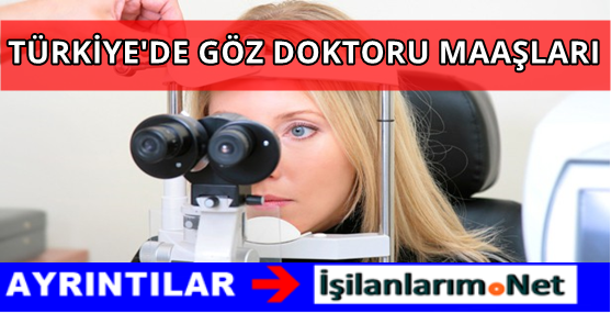 Türkiye'de Göz Doktorları Maaşları Ne Kadar Maaş Alıyor