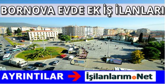 İzmir Bornova Evde Ek İş İlanları Bornova'da Evlere İş Veren Firmalar