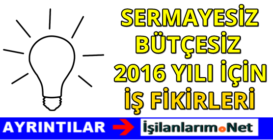 2016 Yılı İçin Sermayesiz İş Fikirleri