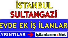 İstanbul Sultangazi Evde Ek İş İlanları İş Veren Firmalar