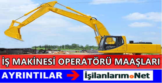 is-makinesi-operatoru-maaslari