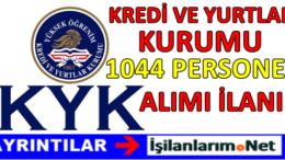 Kredi ve Yurtlar Kurumu (KYK) Genel Müdürlüğü 1044 Personel Alımı