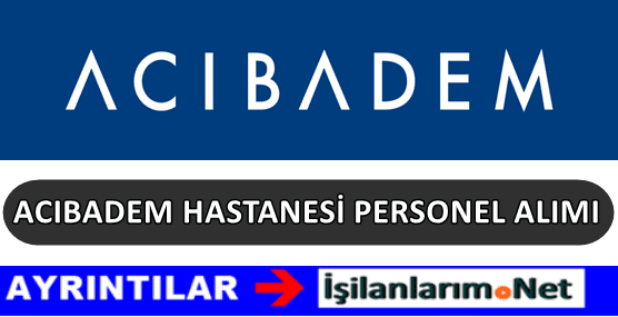 Acıbadem Hastanesi İşçi Personel Alımı 2017