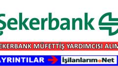 Şekerbank Müfettiş Yardımcısı Personel Alımı 2017