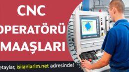 CNC Operatörü Nasıl Olunur Maaşları Ne Kadar?