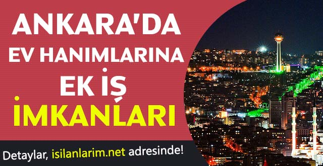 Ankara Evde Ev Hanımları İçin Ek İş İlanları 2017