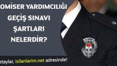 Polislikten Komiser Yardımcılığına Geçiş Şartları