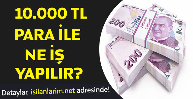10.000 TL Sermaye İle Ne İş Yapılabilir?