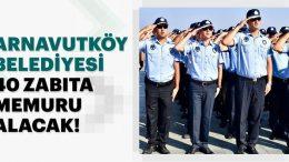 Arnavutköy Belediyesi'ne 40 Kamu Personeli Zabıta Memuru Alınacak!