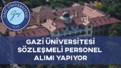 Gazi Üniversitesi Tarafından 7 Sözleşmeli Personel Alımı Yapılacak – 2020