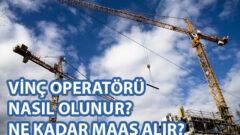 Vinç Operatörü Nasıl Olunur? Operatör Belgesi Nasıl Alınır?